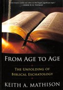 From Age to Age: The Unfolding Biblical Eschatology Paperback