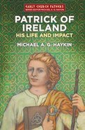 Patrick of Ireland: His Life and Impact Paperback