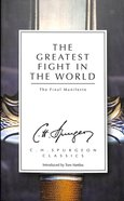 The Greatest Fight in the World: The Final Manifesto (Ch Spurgeon Signature Classics Series)