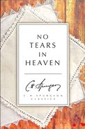 No Tears in Heaven (Ch Spurgeon Signature Classics Series) Paperback