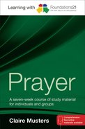 Learning With Foundations21: Prayer (7 Week Study) Pb (Smaller)