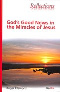 God's Good News in the Miracles of Jesus (Reflections Series)