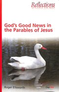 God's Good News in the Parables of Jesus (Reflections Series) Paperback