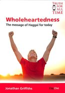 Wholeheartedness: The Message of Haggai For Today (Truth For All Time (Day One) Series) Paperback