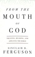 From the Mouth of God: Trusting, Reading, and Applying the Bible Paperback