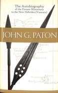John G Paton: Autobiography of the Pioneer Missionary to the New Hebrides (Vanuatu) Hardback