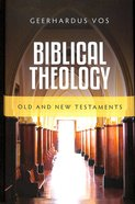 Biblical Theology: Old and New Testaments Hardback