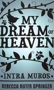 My Dream of Heaven - Intra Muros Paperback