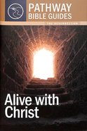 Alive With Christ - the Resurrection (Include Leader's Notes) (Pathway Bible Guides Series) Paperback