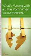 What's Wrong With a Little Porn When You're Married? (Marriage Mini Books Series) Booklet