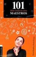 101 Ideas Creativas Para Maestros / 101 Creative Ideas For Teachers