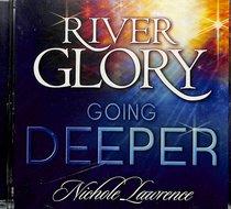 River Glory - Going Deeper