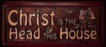 Wooden Wall Plaque: Christ is the Head of This House
