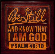 Wooden Wall Plaque: Be Still and Know That I Am God, Psalm 46:10
