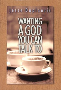 Wanting a God You Can Talk to
