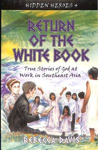 Return of the White Book- God At Work in Southeast Asia (#04 in Hidden Heroes Series)