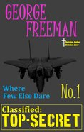 Where Few Else Dare #01: Classified Top Secret eBook