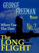 Where Few Else Dare #02: The Long Flight eBook