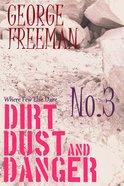Where Few Else Dare #03: Dirt, Dust and Danger eBook