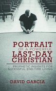 Portrait of a Powerful Last-Day Christian Paperback