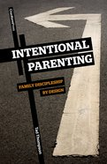 Intentional Parenting: Family Discipleship By Design Paperback