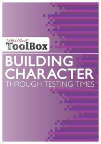 Building Character Through Testing Times (Small Group Toolbox Series)