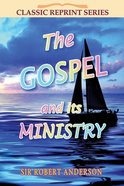 The Gospel and Its Ministry (Classic Re-print Series) Paperback