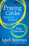 Praying Circles Around the Lives of Your Children Hardback