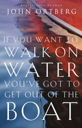 If You Want to Walk on Water, You've Got to Get Out of the Boat Paperback