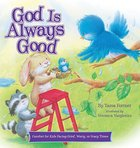 God is Always Good: Comfort For Kids Facing Grief, Fear, Or Change Hardback