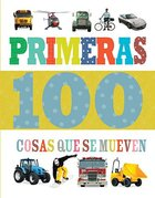 Primeras 100 Cosas Que Se Mueven (First 100 Things That Go) Board Book