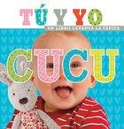 Cu-Cu T Y Yo (Peek A Boo Me And You) Board Book
