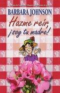Hazme Reir, Soy Tu Madre (Humor Me, I'm Your Mother) Hardback