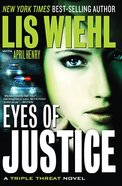 Eyes of Justice (#04 in A Triple Threat Novel Series) Paperback