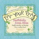 Eat Your Peas Faithfully, Love Mom Hardback