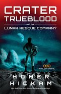 Crater Trueblood and the Lunar Rescue Company (#03 in Helium-3 Series) Paperback