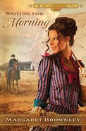 Waiting For Morning (Brides Last Chance Ranch Series) Paperback