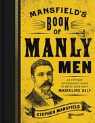 Mansfield's Book of Manly Men: An Utterly Invigorating Guide to Being Your Most Masculine Self Hardback