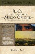 Jesus a Traves De Los Ojos Del Medio Oriente (Jesus Through Middle Eastern Eyes)