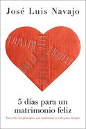 5 Dias Para Un Matrimonio Feliz (5 Days To A Happy Marriage) Paperback