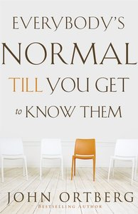 Everybodys Normal Till You Get to Know Them