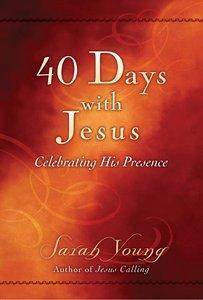 40 Days With Jesus: Celebrating His Presence