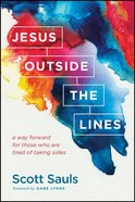 Jesus Outside the Lines: A Way Forward For Those Who Are Tired of Taking Sides Paperback