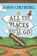 All the Places to Go..How Will You Know? (Participant's Guide) Paperback