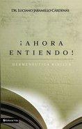 Ahora Entiendo! Hermenutica Bblica (Now I Understand Biblical Hermeneutics)