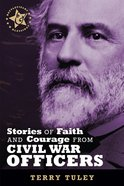 Stories of Faith & Courage From Civil War Officers (Battlefields & Blessings Series) Paperback