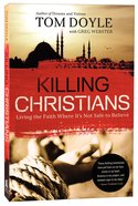 Killing Christians: Living the Faith Where It's Not Safe to Believe Paperback