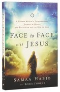 Face to Face With Jesus: A Former Muslim's Extraordinary Journey to Heaven and Encounter With the God of Love Paperback