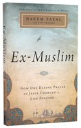 Ex-Muslim: How One Daring Prayer to Jesus Changed a Life Forever Paperback
