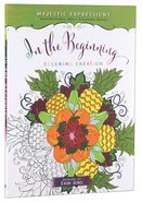 In the Beginning (Majestic Expressions) (Adult Coloring Books Series)